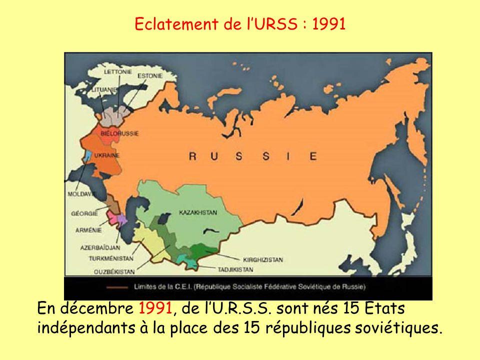 Eclatement de l'URSS : 1991 En décembre 1991, de l'U.R.S.S.