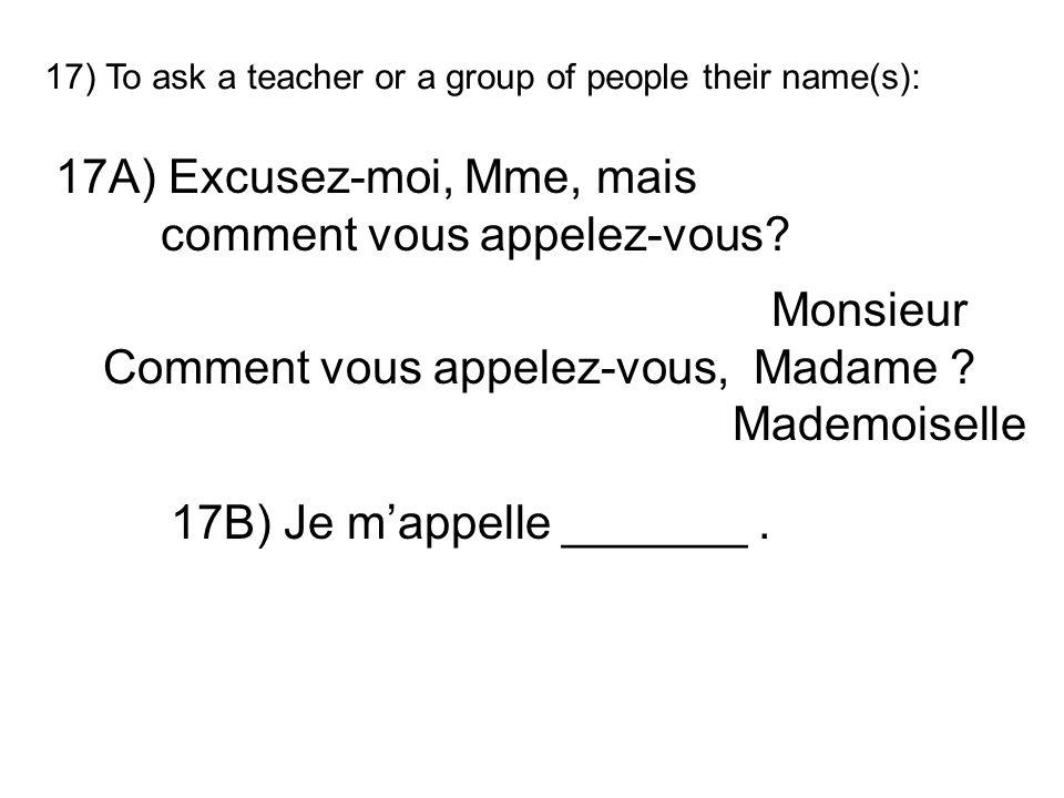 17A) Excusez-moi, Mme, mais comment vous appelez-vous