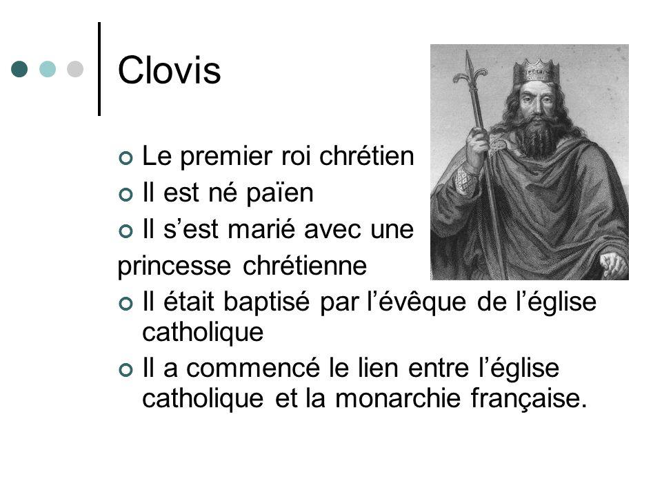 Clovis Le premier roi chrétien Il est né païen Il s'est marié avec une