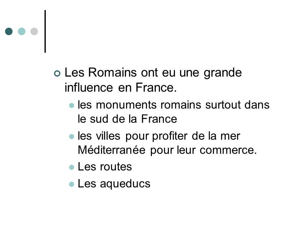 Les Romains ont eu une grande influence en France.