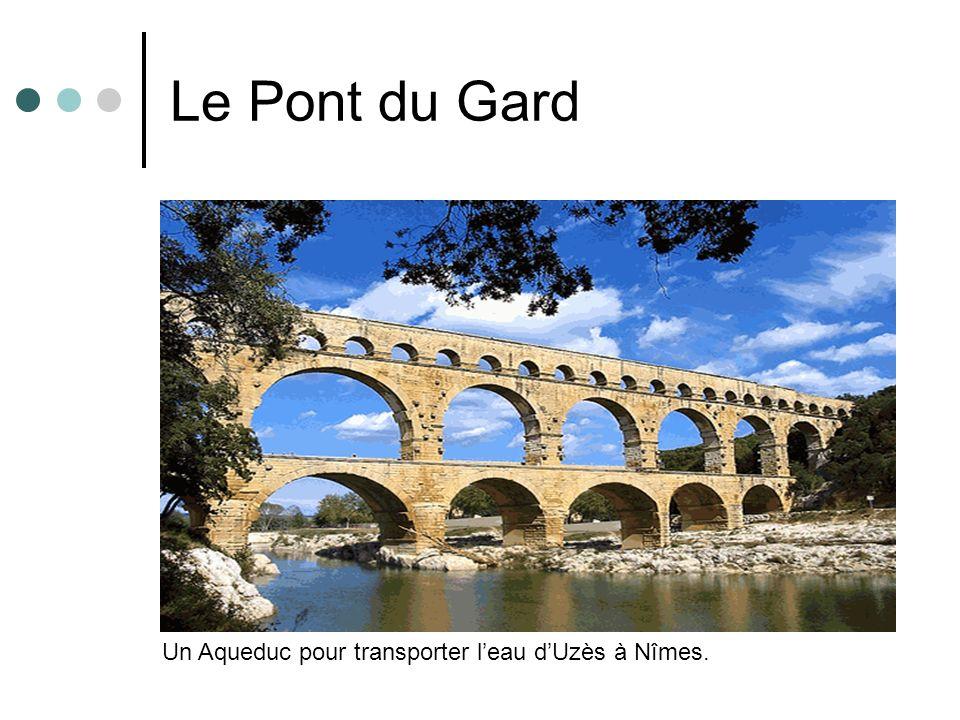 Le Pont du Gard Un Aqueduc pour transporter l'eau d'Uzès à Nîmes.