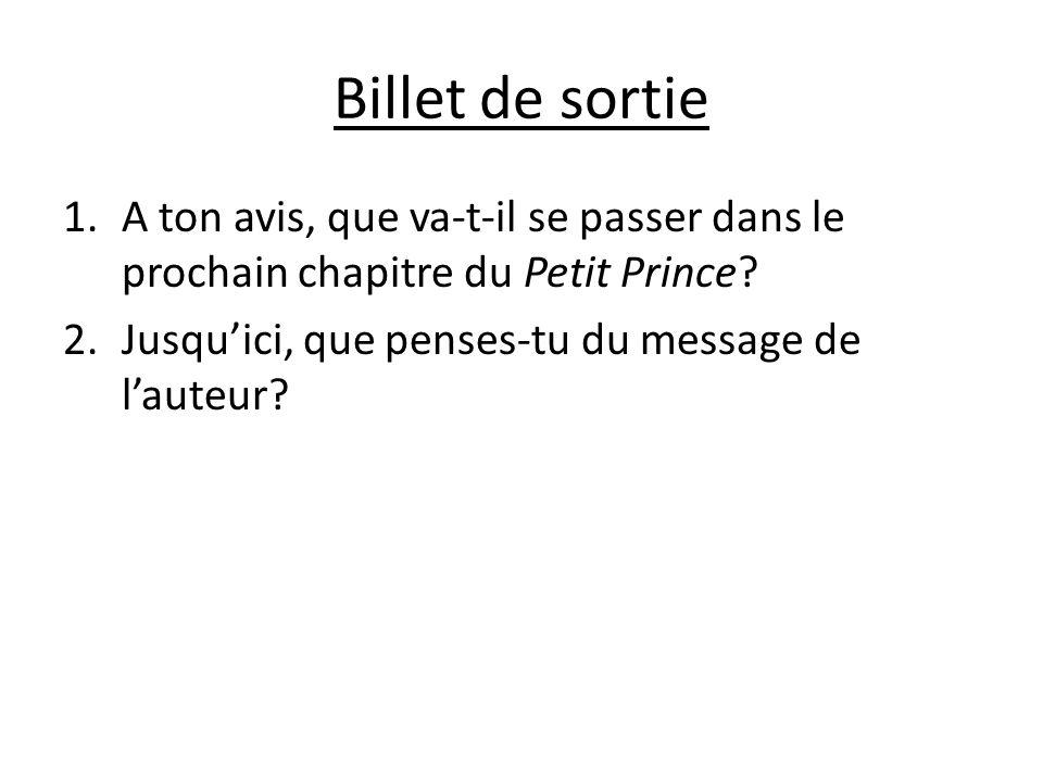 Billet de sortie A ton avis, que va-t-il se passer dans le prochain chapitre du Petit Prince.