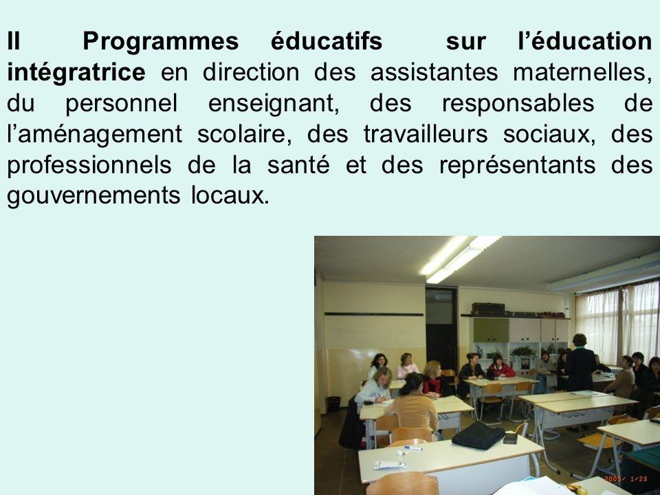 II Programmes éducatifs sur l'éducation intégratrice en direction des assistantes maternelles, du personnel enseignant, des responsables de l'aménagement scolaire, des travailleurs sociaux, des professionnels de la santé et des représentants des gouvernements locaux.