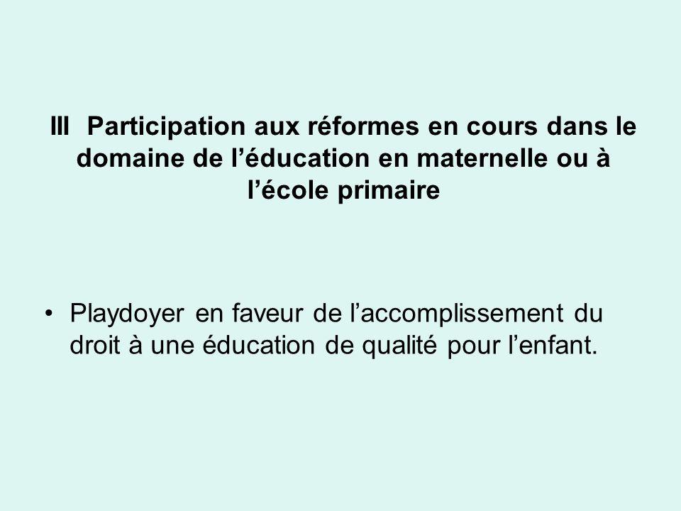 III Participation aux réformes en cours dans le domaine de l'éducation en maternelle ou à l'école primaire