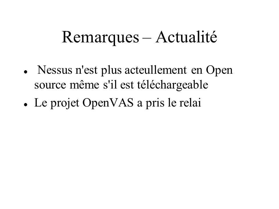 Remarques – Actualité Nessus n est plus acteullement en Open source même s il est téléchargeable.