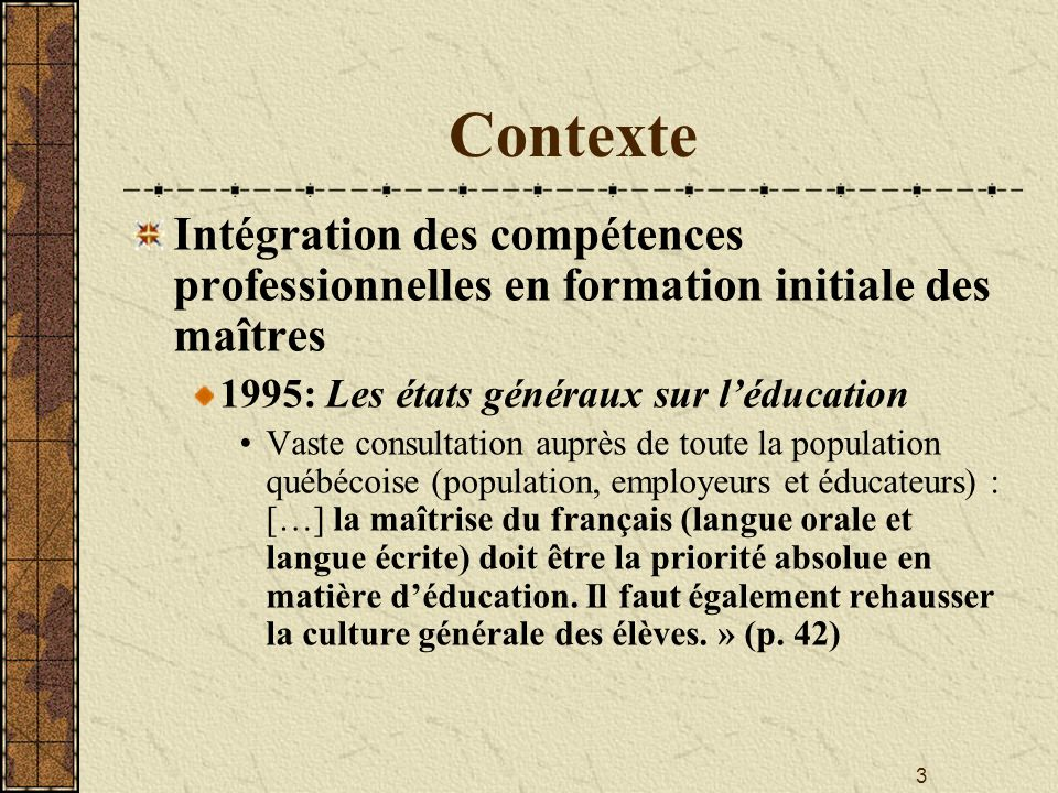 Contexte Intégration des compétences professionnelles en formation initiale des maîtres. 1995: Les états généraux sur l'éducation.