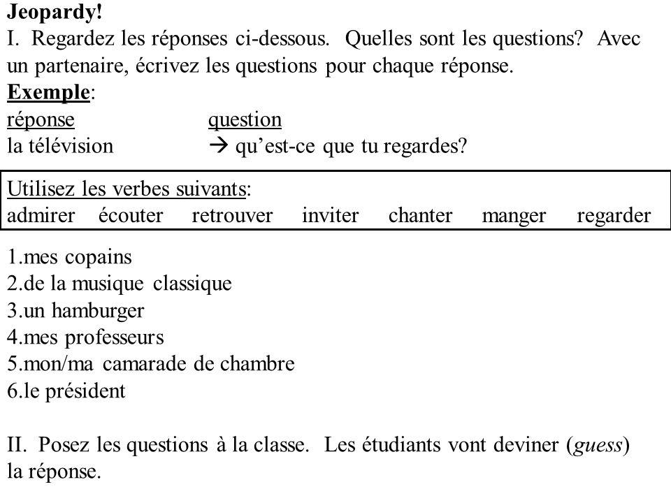 Jeopardy! I. Regardez les réponses ci-dessous. Quelles sont les questions Avec un partenaire, écrivez les questions pour chaque réponse.