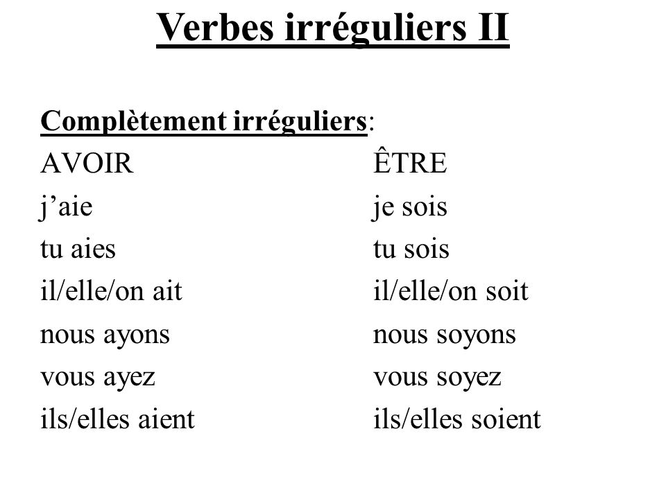 Verbes irréguliers II Complètement irréguliers: AVOIR ÊTRE