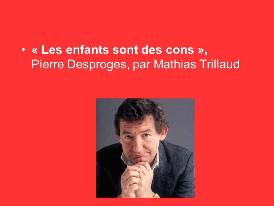 « Les enfants sont des cons », Pierre Desproges, par Mathias Trillaud