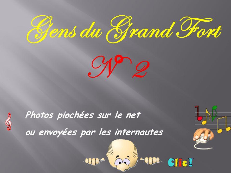 Gens du Grand Fort N° 2 Photos piochées sur le net