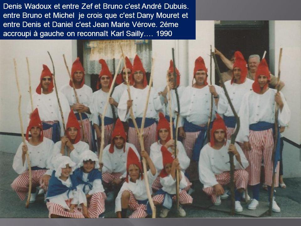 Denis Wadoux et entre Zef et Bruno c est André Dubuis