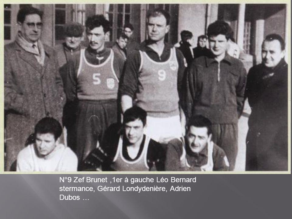 N°9 Zef Brunet ,1er à gauche Léo Bernard stermance, Gérard Londydenière, Adrien Dubos …