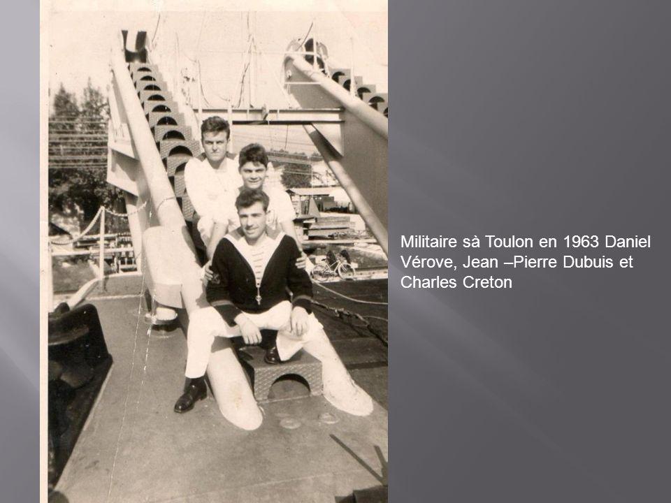 Militaire sà Toulon en 1963 Daniel Vérove, Jean –Pierre Dubuis et Charles Creton