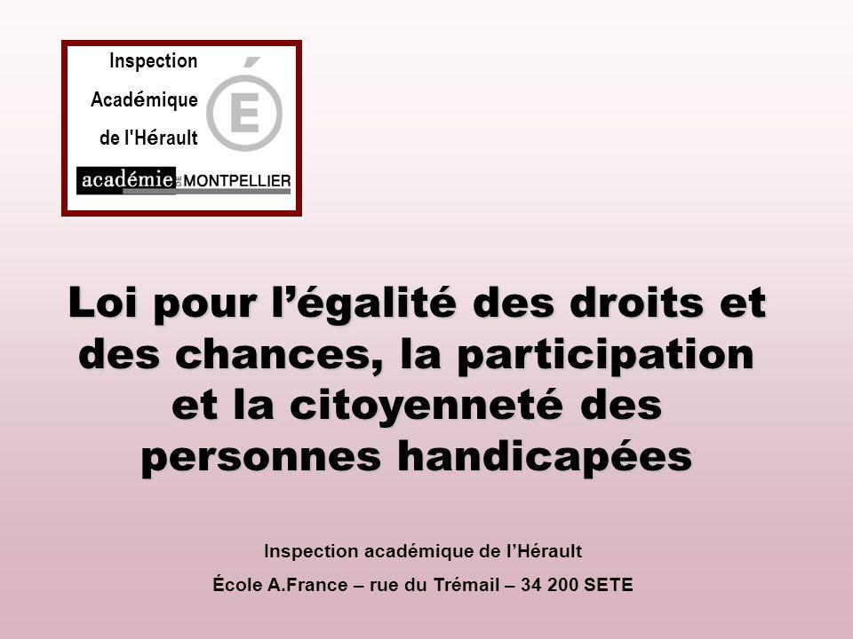 Inspection Académique. de l Hérault. Loi pour l'égalité des droits et des chances, la participation et la citoyenneté des personnes handicapées.