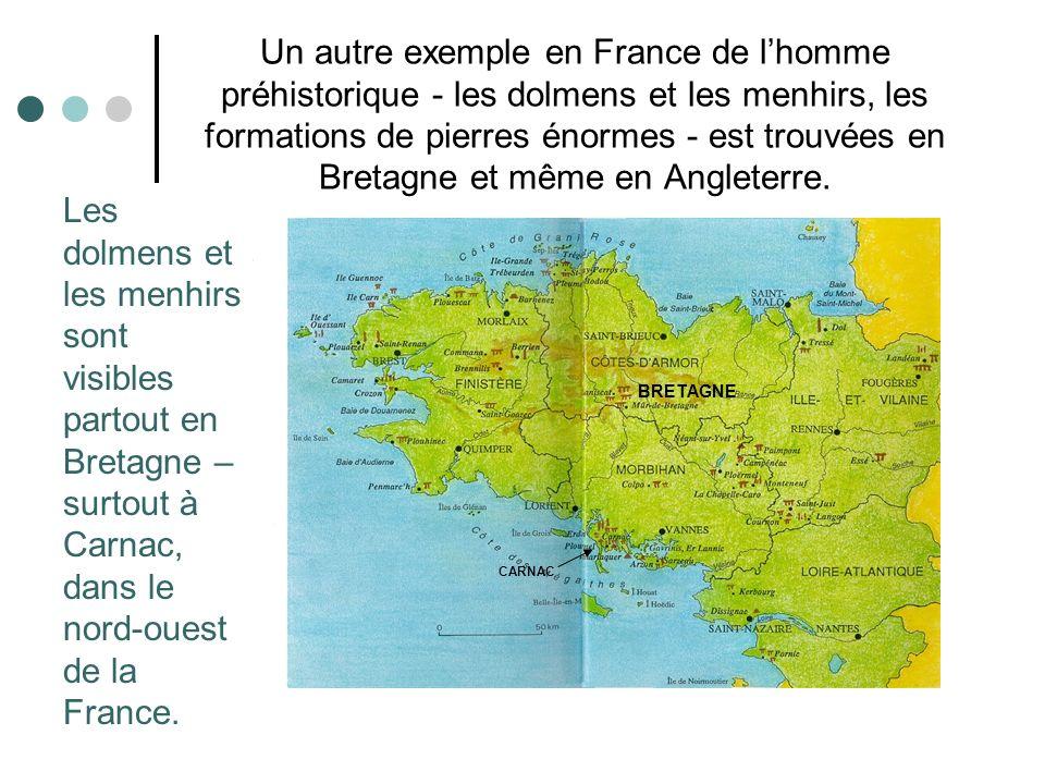 Un autre exemple en France de l'homme préhistorique - les dolmens et les menhirs, les formations de pierres énormes - est trouvées en Bretagne et même en Angleterre.
