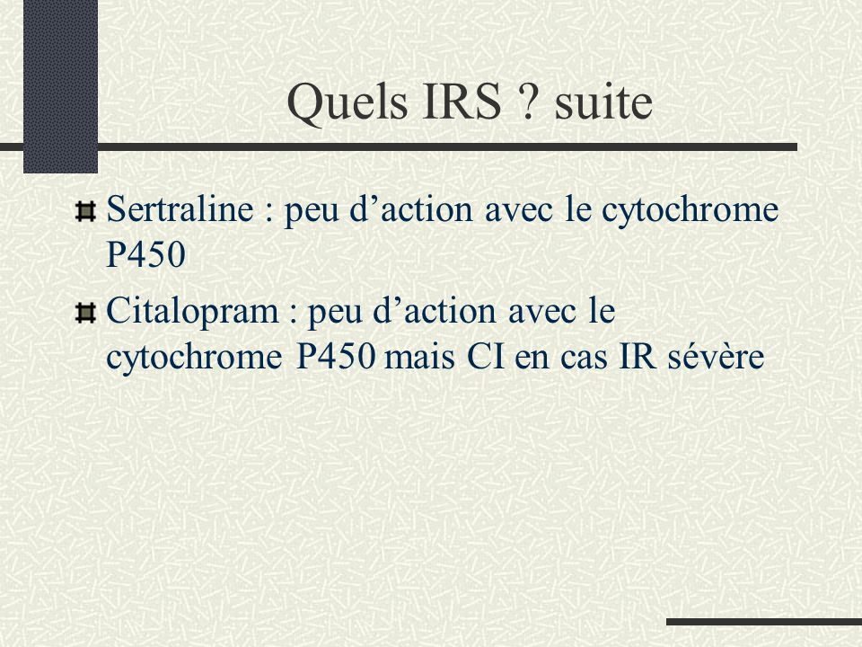 Quels IRS suite Sertraline : peu d'action avec le cytochrome P450