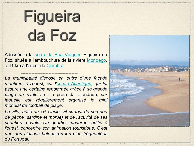 Figueira da Foz Adossée à la serra da Boa Viagem, Figueira da Foz, située à l embouchure de la rivière Mondego, à 41 km à l ouest de Coimbra.