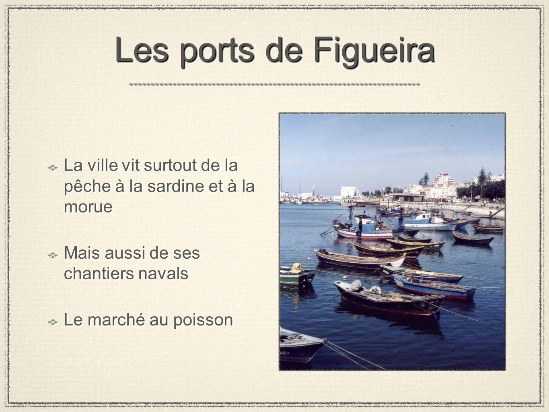 Les ports de FigueiraLa ville vit surtout de la pêche à la sardine et à la morue. Mais aussi de ses chantiers navals.