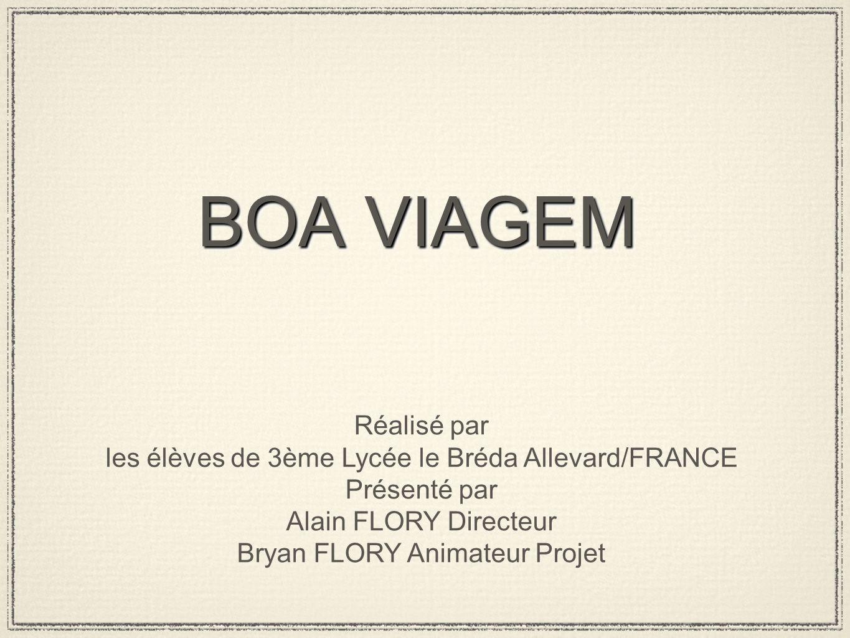 BOA VIAGEM Réalisé par. les élèves de 3ème Lycée le Bréda Allevard/FRANCE. Présenté par. Alain FLORY Directeur.