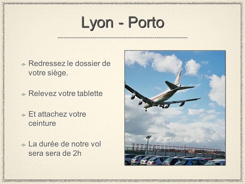 Lyon - Porto Redressez le dossier de votre siège.