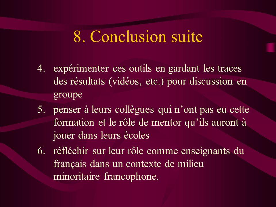 8. Conclusion suite4. expérimenter ces outils en gardant les traces des résultats (vidéos, etc.) pour discussion en groupe.