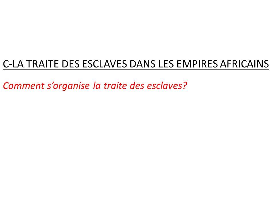 C-LA TRAITE DES ESCLAVES DANS LES EMPIRES AFRICAINS