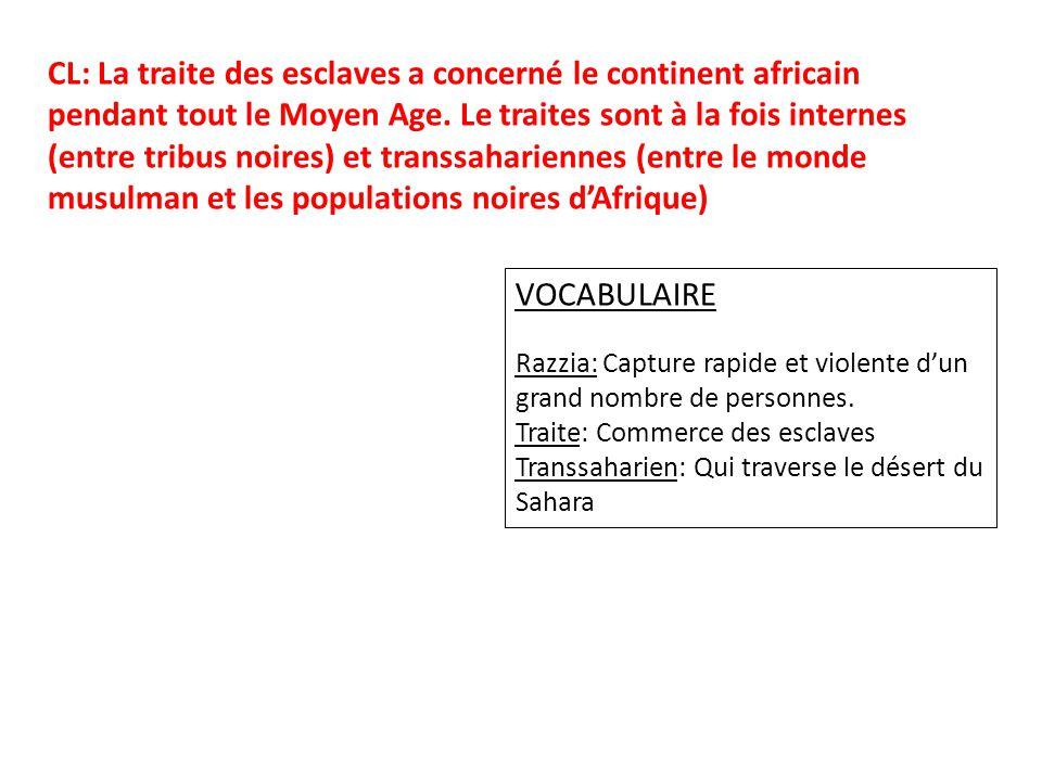 CL: La traite des esclaves a concerné le continent africain pendant tout le Moyen Age. Le traites sont à la fois internes (entre tribus noires) et transsahariennes (entre le monde musulman et les populations noires d'Afrique)