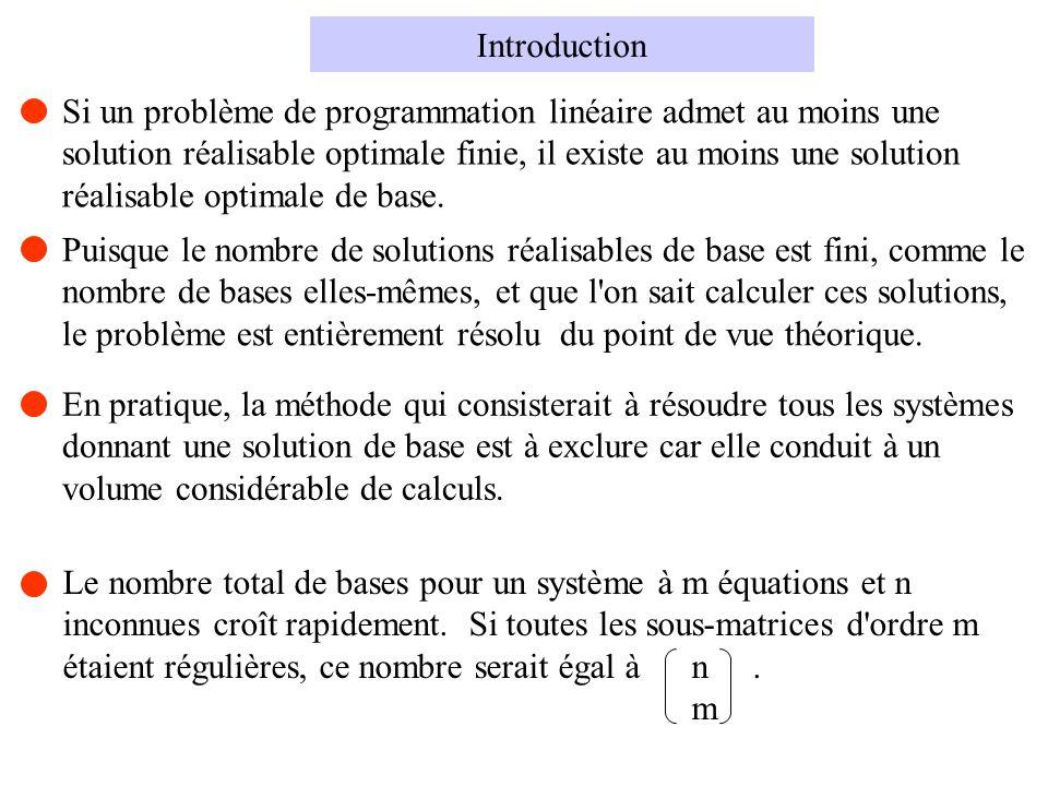 Introduction Si un problème de programmation linéaire admet au moins une. solution réalisable optimale finie, il existe au moins une solution.