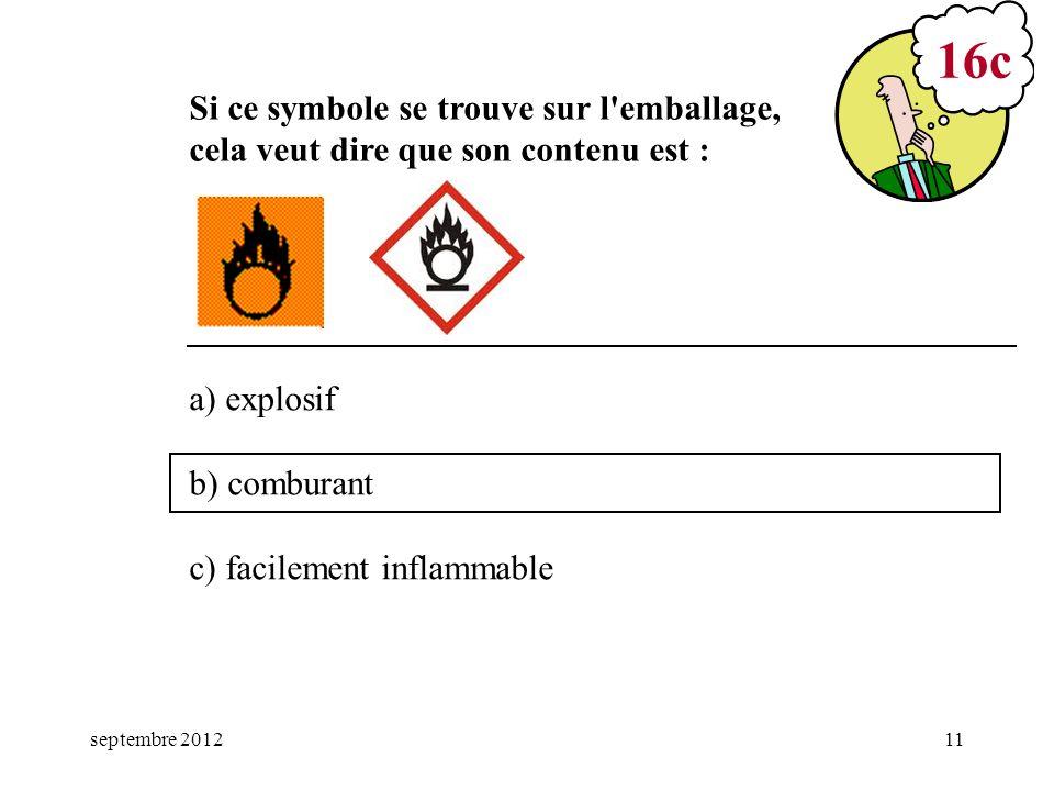 mars 17 16c. Si ce symbole se trouve sur l emballage, cela veut dire que son contenu est : a) explosif.