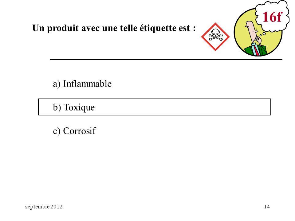 16f Un produit avec une telle étiquette est : a) Inflammable