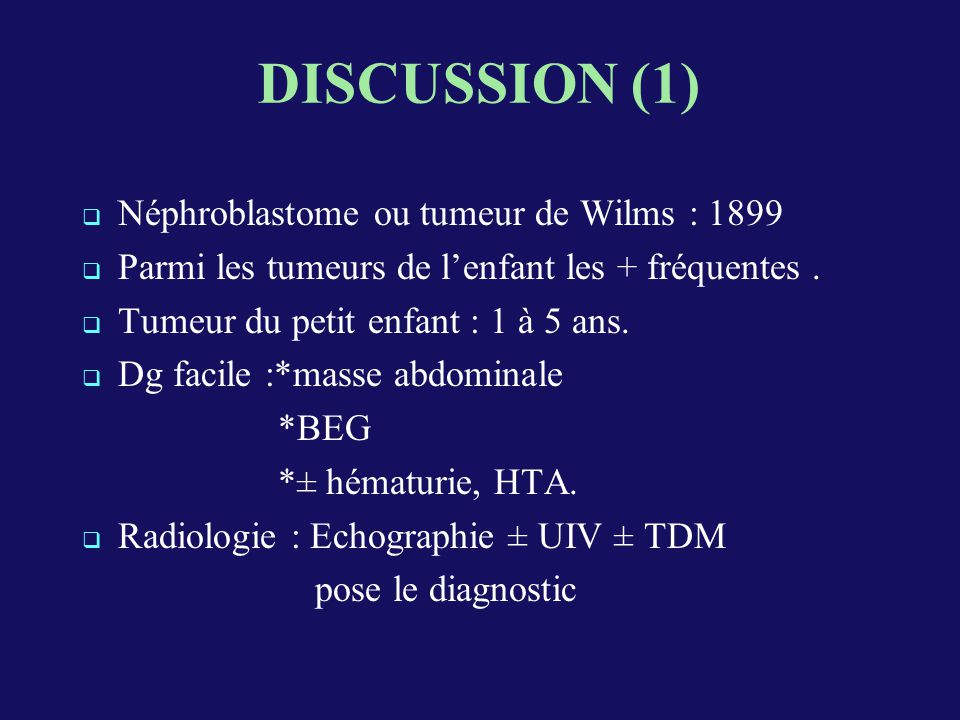 DISCUSSION (1) Néphroblastome ou tumeur de Wilms : 1899