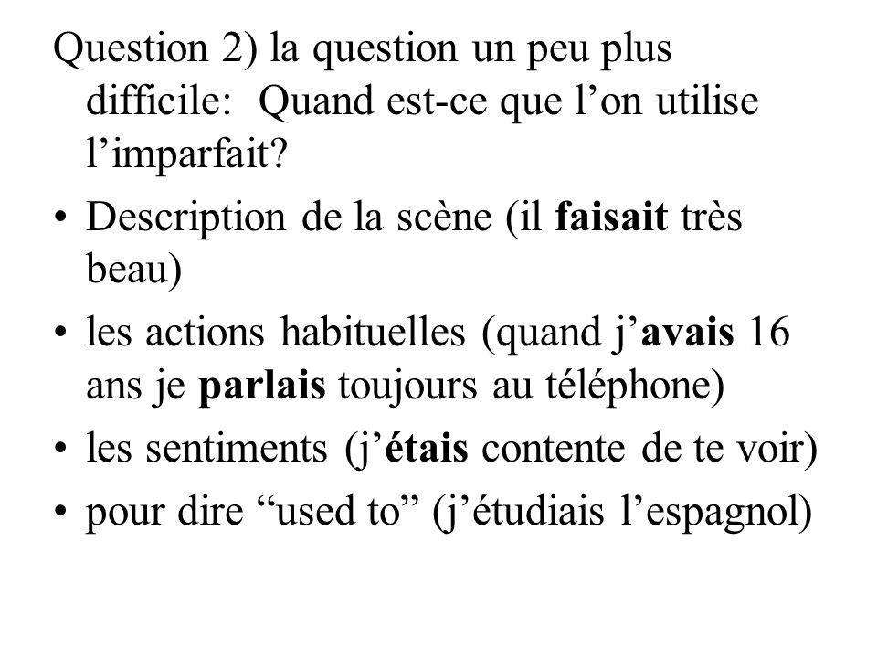 Question 2) la question un peu plus difficile: Quand est-ce que l'on utilise l'imparfait
