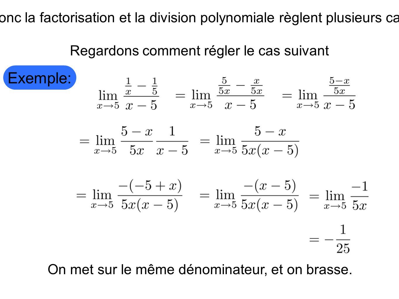 Donc la factorisation et la division polynomiale règlent plusieurs cas.