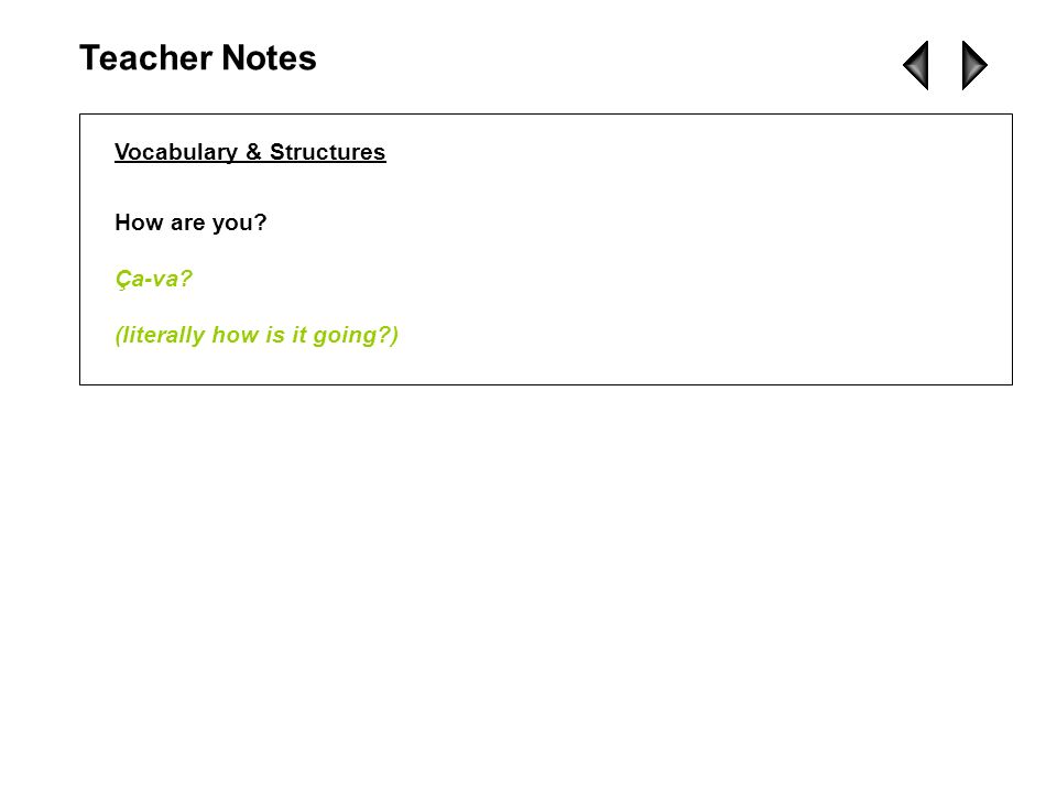 Teacher Notes Vocabulary & Structures How are you Ça-va