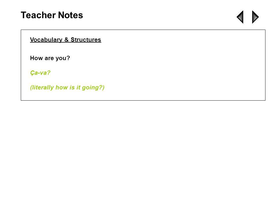Teacher Notes Vocabulary & Structures How are you Ça-va