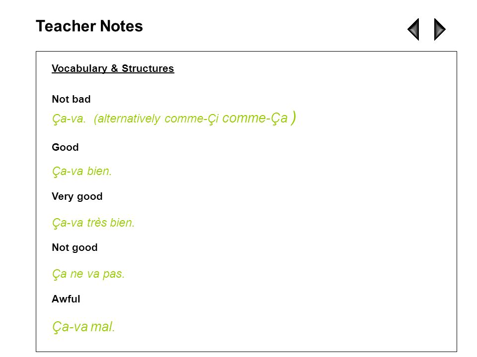Teacher Notes Ça-va mal. Ça-va. (alternatively comme-Çi comme-Ça )