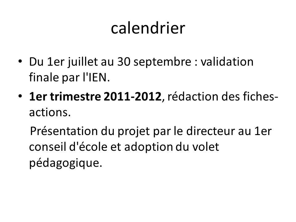 calendrier Du 1er juillet au 30 septembre : validation finale par l IEN. 1er trimestre 2011-2012, rédaction des fiches-actions.