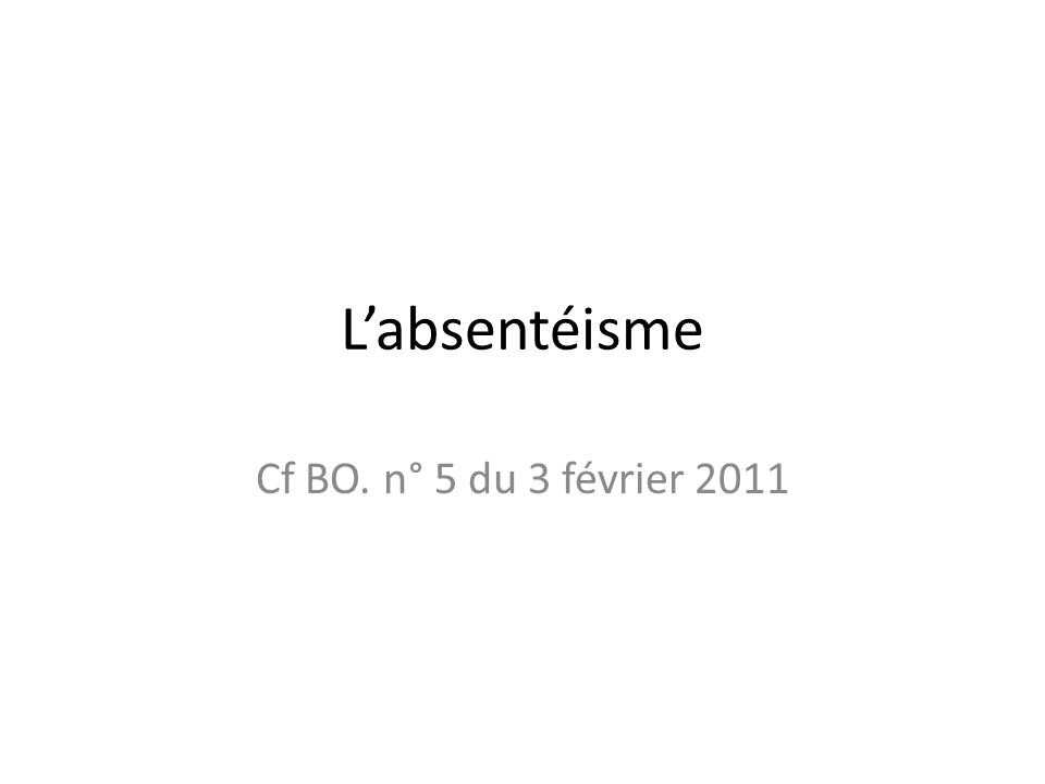 L'absentéisme Cf BO. n° 5 du 3 février 2011
