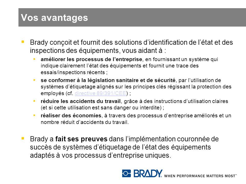 Vos avantages Brady conçoit et fournit des solutions d'identification de l'état et des inspections des équipements, vous aidant à :
