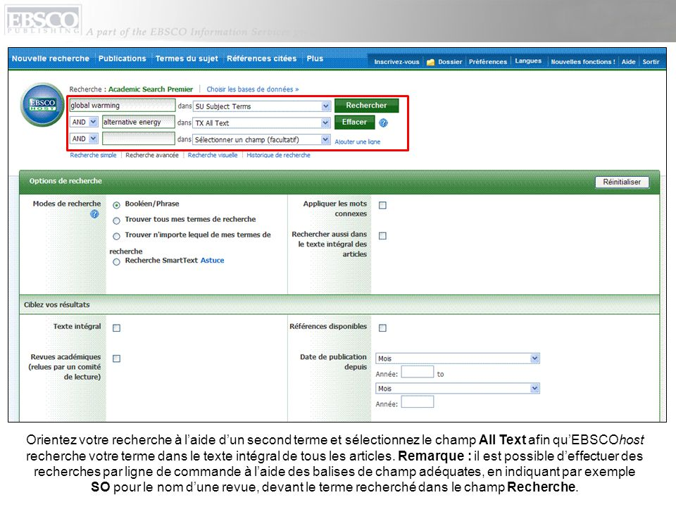 Orientez votre recherche à l'aide d'un second terme et sélectionnez le champ All Text afin qu'EBSCOhost recherche votre terme dans le texte intégral de tous les articles.