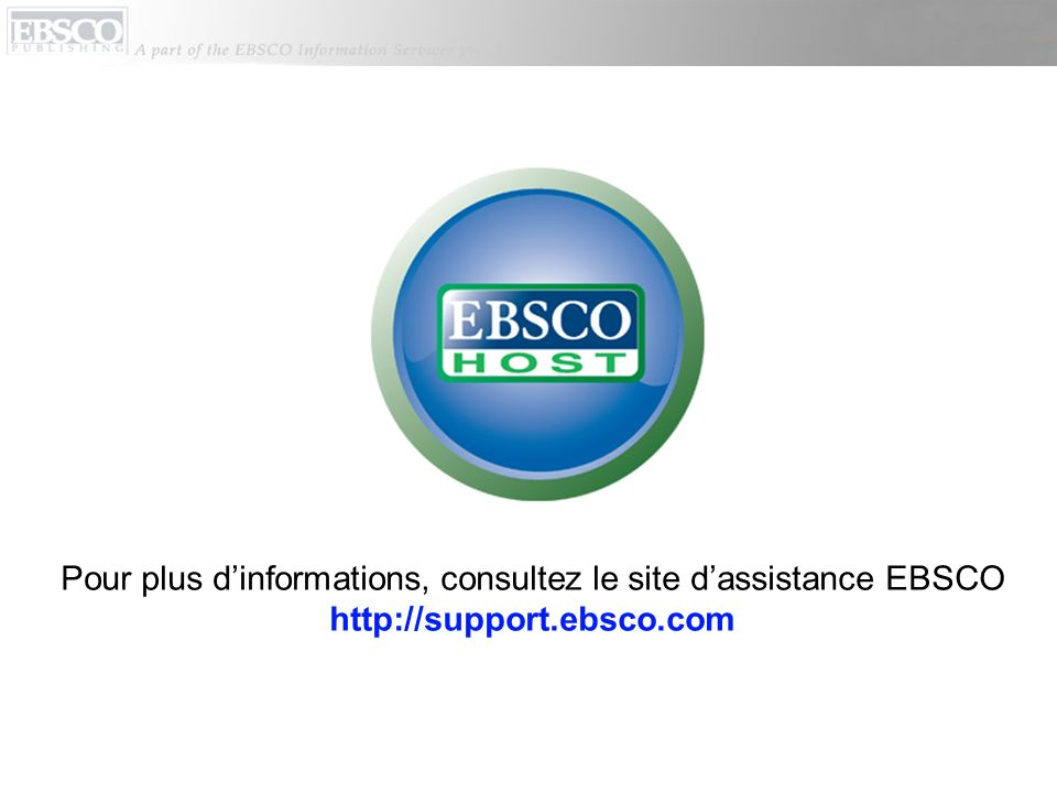 Pour plus d'informations, consultez le site d'assistance EBSCO http://support.ebsco.com