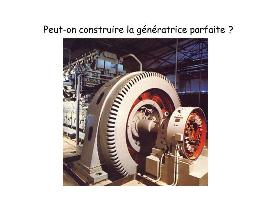 Peut-on construire la génératrice parfaite