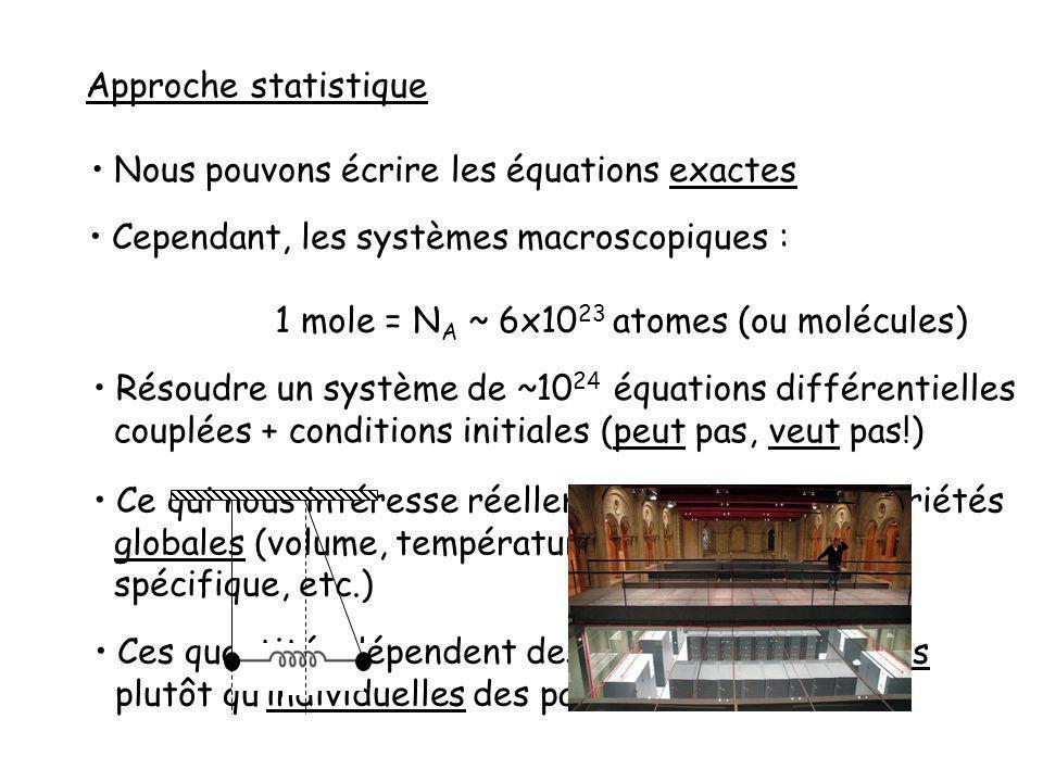 Approche statistique Nous pouvons écrire les équations exactes. Cependant, les systèmes macroscopiques :