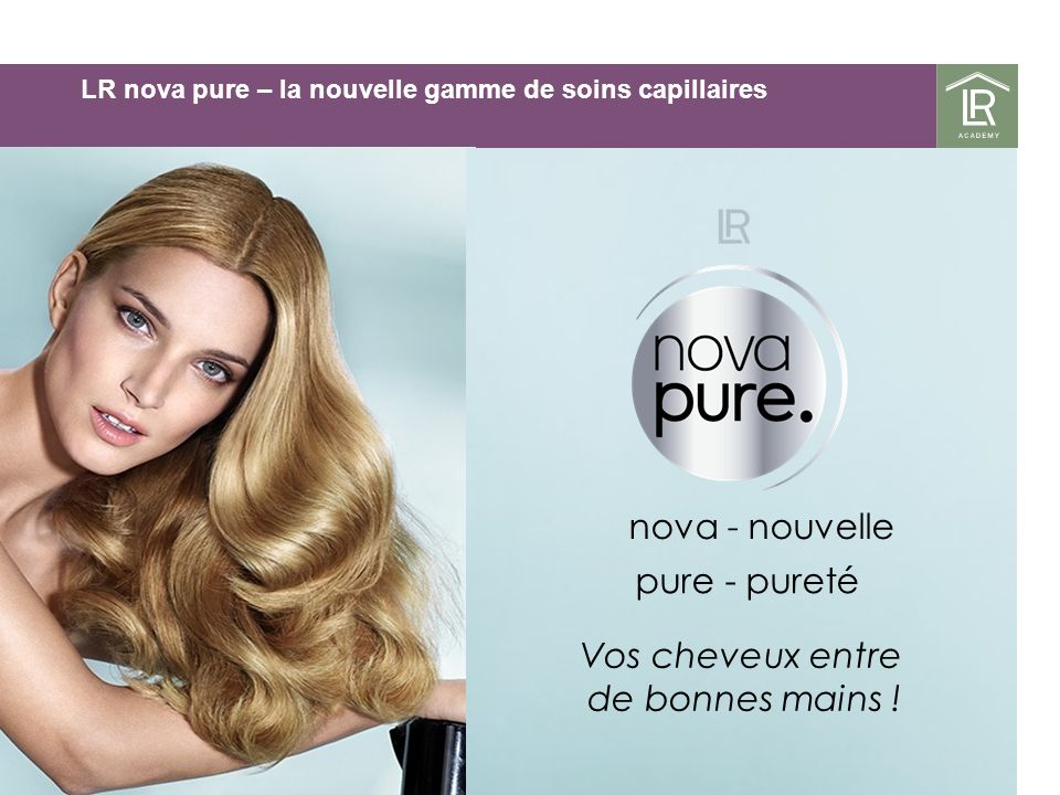 nova - nouvelle pure - pureté Vos cheveux entre de bonnes mains !