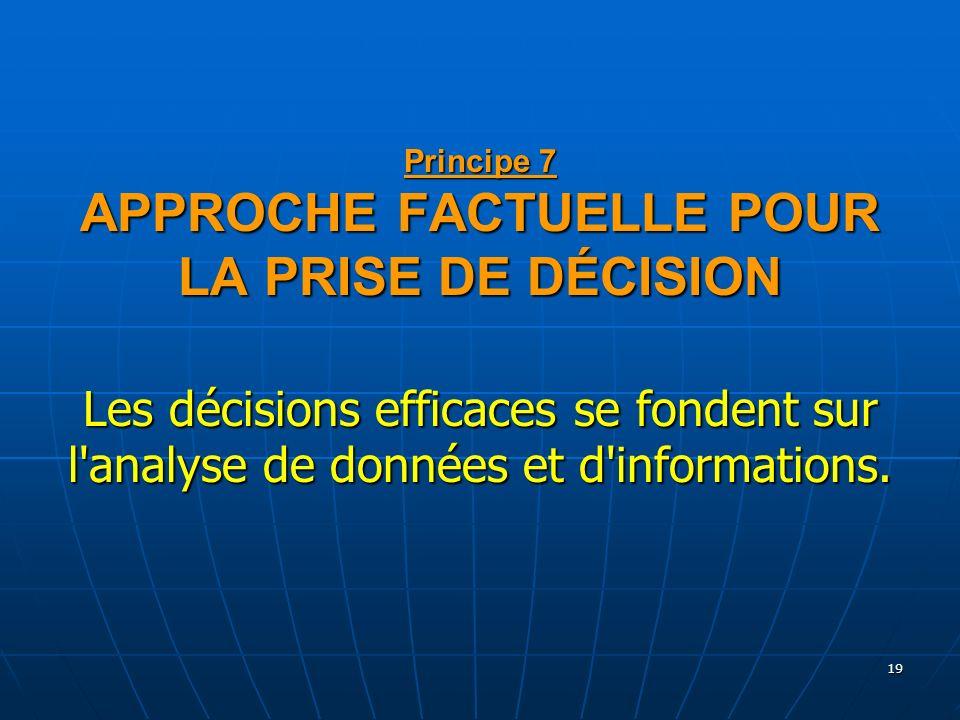 Principe 7 APPROCHE FACTUELLE POUR LA PRISE DE DÉCISION Les décisions efficaces se fondent sur l analyse de données et d informations.