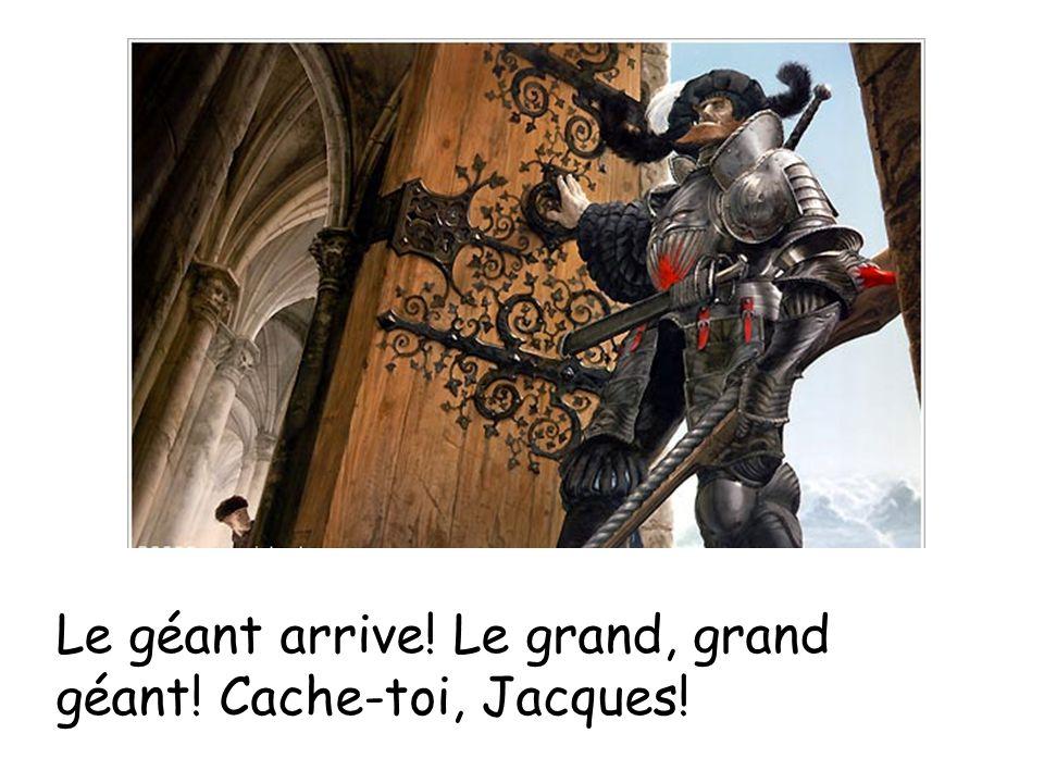 Le géant arrive! Le grand, grand géant! Cache-toi, Jacques!