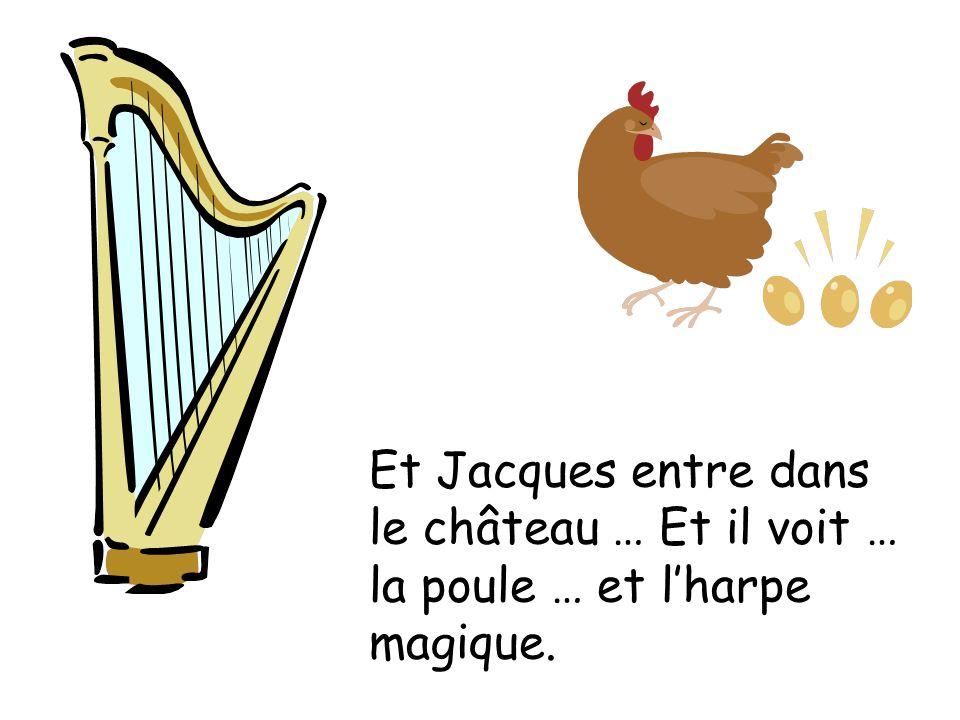 Et Jacques entre dans le château … Et il voit … la poule … et l'harpe magique.