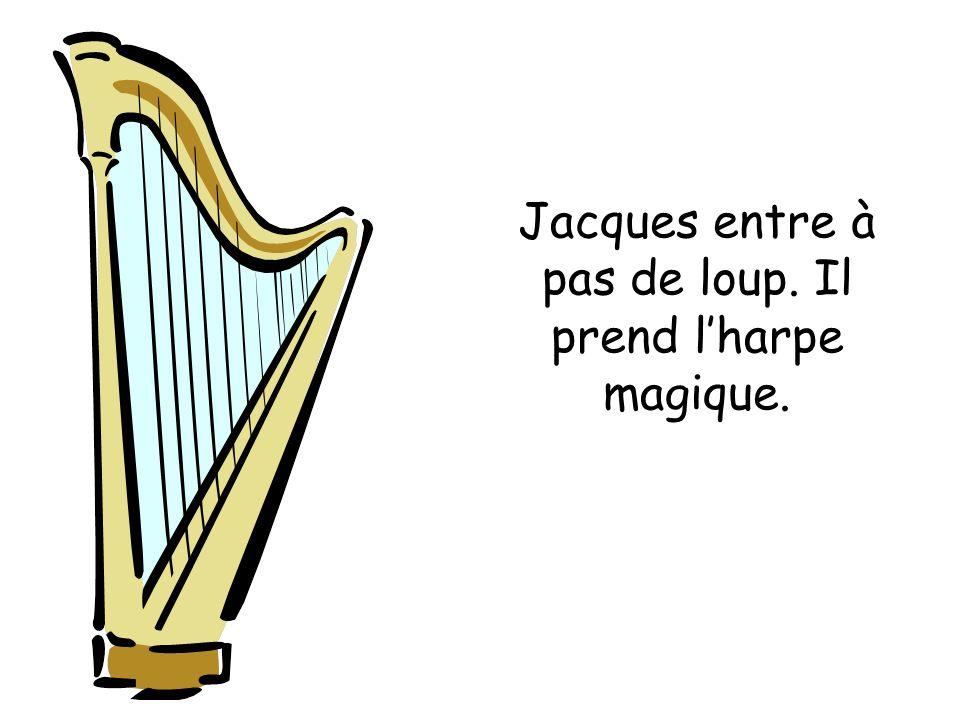 Jacques entre à pas de loup. Il prend l'harpe magique.