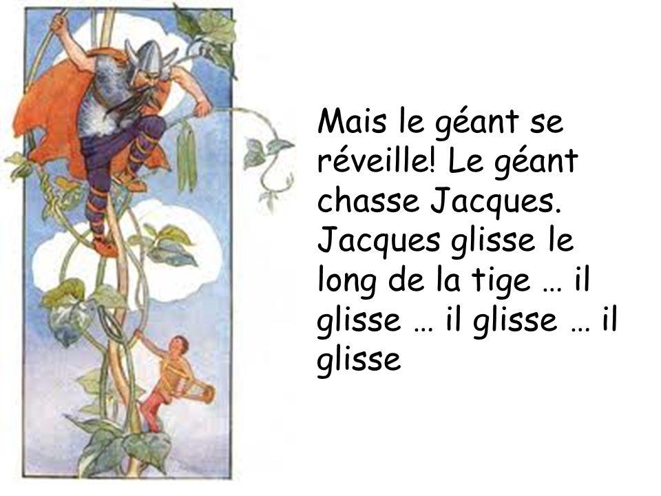 Mais le géant se réveille! Le géant chasse Jacques.