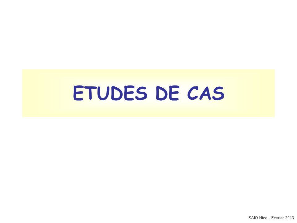 ETUDES DE CAS SAIO Nice - Février 2013